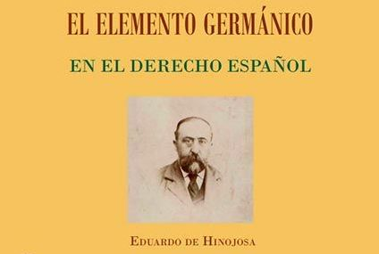 """Reedición de la obra """"El elemento germánico en el derecho español"""", de Eduardo de Hinojosa y Naveros"""
